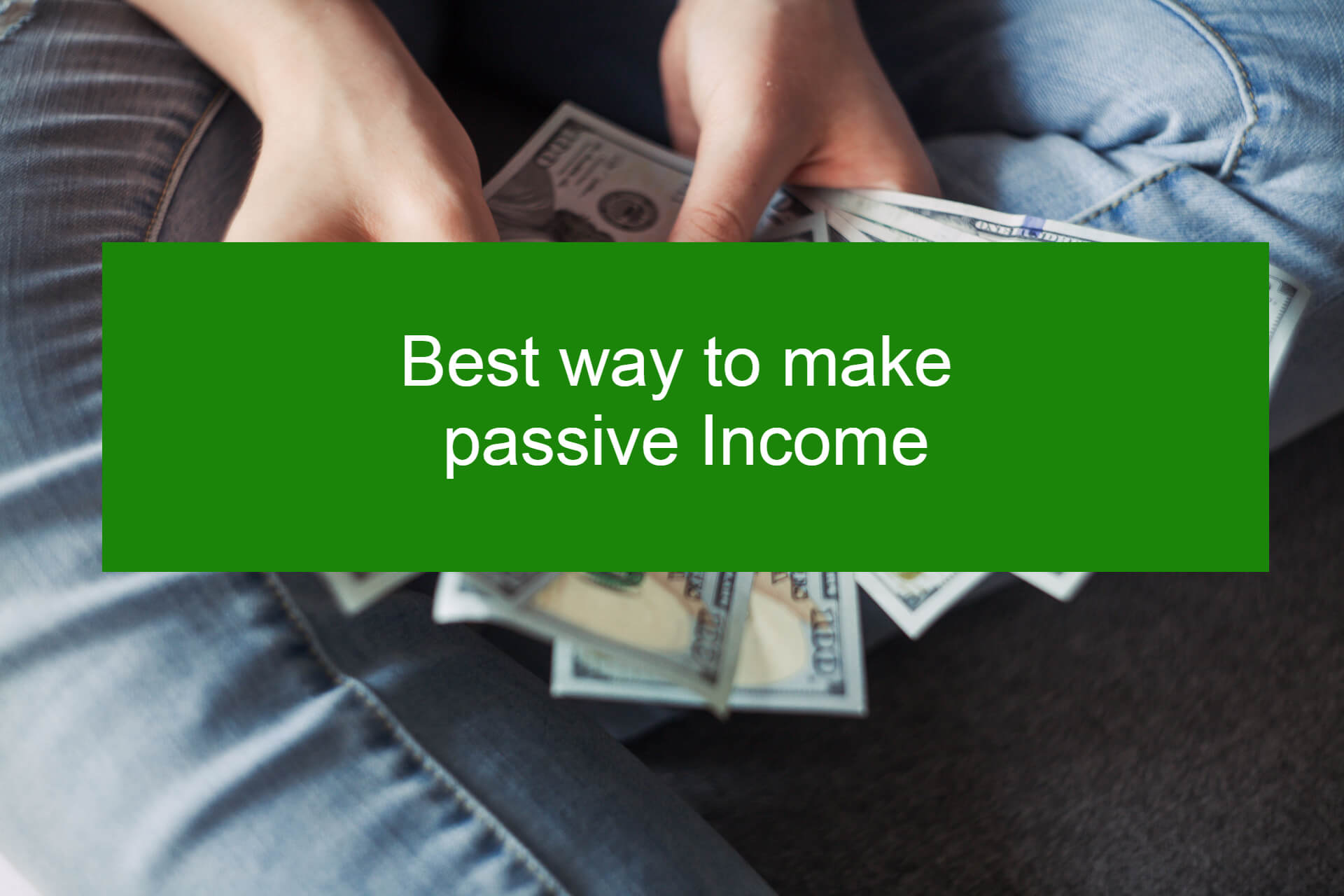 Best Way to Make passive income